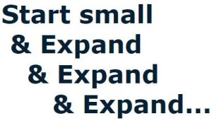 Start Small & Expand & Expand & Expand